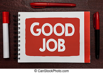 Text sign showing Good Job. Conceptual photo encourage someone for his effort hard work winning or success Important ideas highlighted notebook markers wooden table reminder message.