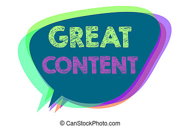 Text sign showing Great Content. Conceptual photo Satisfaction Motivational Readable Applicable Originality Speech bubble idea message reminder shadows important intention saying.