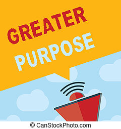 Text sign showing Greater Purpose. Conceptual photo Extend in average conforming the moral order of the universe