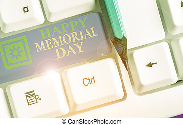 Text sign showing Happy Memorial Day. Conceptual photo Honoring Remembering those who died in military service.