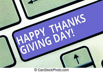 Text sign showing Happy Thanks Giving Day. Conceptual photo Celebrating thankfulness gratitude holiday Keyboard key Intention to create computer message pressing keypad idea.