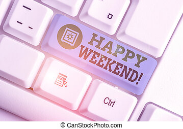 Text sign showing Happy Weekend. Conceptual photo something nice has happened or they feel satisfied with life White pc keyboard with empty note paper above white background key copy space.