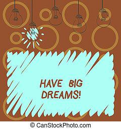 Text sign showing Have Big Dreams. Conceptual photo Future Ambition Desire Motivation Goal.