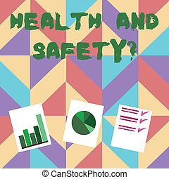 Text sign showing Health And Safety question. Conceptual photo regulations and procedures intended to prevent accident Presentation of Bar, Data and Pie Chart Diagram Graph Each on White Paper.