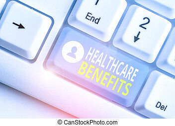 Text sign showing Healthcare Benefits. Conceptual photo use the health services without risk of financial ruin.