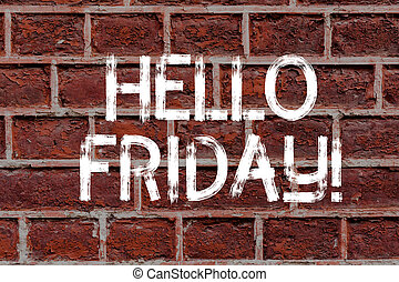 Text sign showing Hello Friday. Conceptual photo you say this for wishing and hoping another good lovely week Brick Wall art like Graffiti motivational call written on the wall.