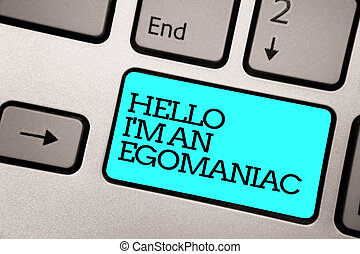 Text sign showing Hello I am An Egomaniac. Conceptual photo Selfish Egocentric Narcissist Self-centered Ego Silver grey computer keyboard with blue button black color written text.