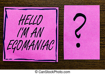 Text sign showing Hello I am An Egomaniac. Conceptual photo Selfish Egocentric Narcissist Self-centered Ego Violet color black lined sticky note with letters black question mark.