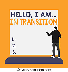 Text sign showing Hello I Am In Transition. Conceptual photo Changing process Progressing planning new things Back view young man dressed suit standing platform facing blank rectangle.