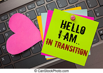 Text sign showing Hello I Am.. In Transition. Conceptual photo Changing process Progressing planning new things Bright colorful written papers pinch by pin pink heart on computer keyboard.