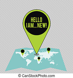 Text sign showing Hello I Am New. Conceptual photo used as greeting or to begin telephone conversation Colorful Huge Location Marker Pin Pointing to an Area or GPS Address on Map.