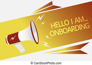 Text sign showing Hello I Am... Onboarding. Conceptual photo telling person that you are on ship or plane Megaphone loudspeaker speech bubble important message speaking out loud.