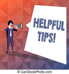 Text sign showing Helpful Tips. Conceptual photo secret information or advice given to be helpful knowledge Businessman Shouting on Megaphone and Blank White Uneven Shape Speech Bubble.
