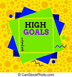 Text sign showing High Goals. Conceptual photo object of ...