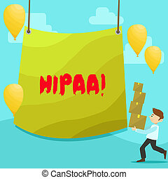 Text sign showing Hipaa. Conceptual photo Health Insurance Portability and Accountability Act Healthcare Law Man Carrying Pile of Boxes with Blank Tarpaulin in the Center and Balloons.