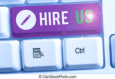 Text sign showing Hire Us. Business photo text Used by huanalysis resources indicate employee that he is got job