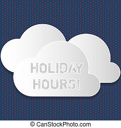 Text sign showing Holiday Hours. Conceptual photo Overtime work on for employees under flexible work schedules Blank White Fluffy Clouds Cut Out of Board Floating on Top of Each Other.