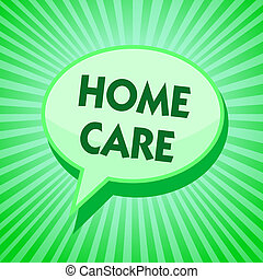Text sign showing Home Care. Conceptual photo Place where people can get the best service of comfort rendered Green speech bubble message reminder rays shadow important intention saying.