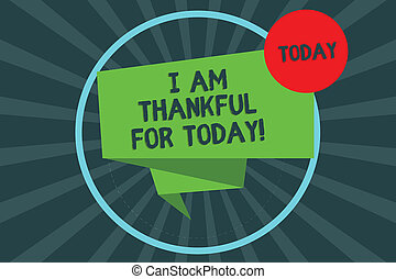 Text sign showing I Am Thankful For Today. Conceptual photo Grateful about living one more day Philosophy Folded 3D Ribbon Strip inside Circle Loop on Halftone Sunburst photo.