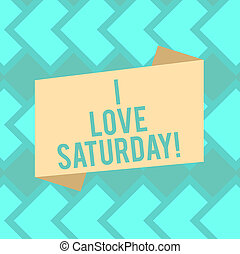 Text sign showing I Love Saturday. Conceptual photo To have affection for the weekend happy excited relax Blank Color Folded Banner Strip Flat Style photo for Announcement Poster.