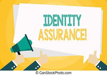 Text sign showing Identity Assurance. Conceptual photo degree of confidence in electronic identification Hand Holding Megaphone and Other Two Gesturing Thumbs Up with Text Balloon.