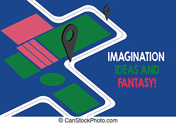 Text sign showing Imagination Ideas And Fantasy. Conceptual photo Creativity inspirational creative thinking Road Map Navigation Marker 3D Locator Pin for Direction Route Advisory.