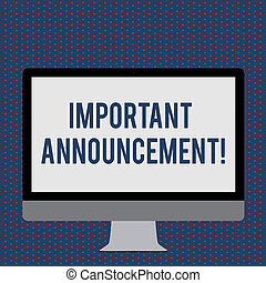 Text sign showing Important Announcement. Conceptual photo A significant public notification or declaration Blank White Computer Monitor WideScreen Mounted on a Stand for Technology.