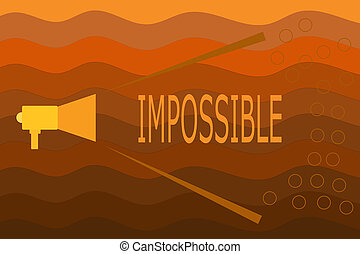 Text sign showing Impossible. Conceptual photo Not able to occur exist or be done Difficult Challenging