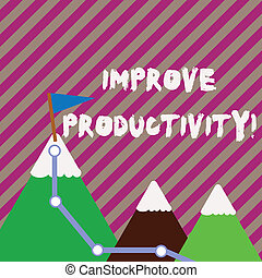 Text sign showing Improve Productivity. Conceptual photo Increase the amount of goods and services available Three Mountains with Hiking Trail and White Snowy Top with Flag on One Peak.