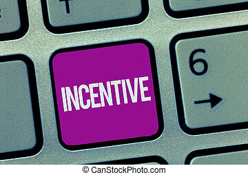 Text sign showing Incentive. Conceptual photo thing that motivates or encourages someone to do something