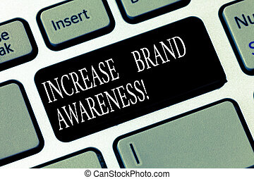 Text sign showing Increase Brand Awareness. Conceptual photo Get influencers to display your art or product Keyboard key Intention to create computer message pressing keypad idea.