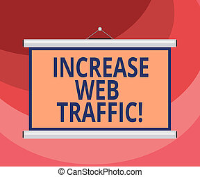 Text sign showing Increase Web Traffic. Conceptual photo Boost the amount of data transmitted by site visitors Blank Portable Wall Hanged Projection Screen for Conference Presentation.