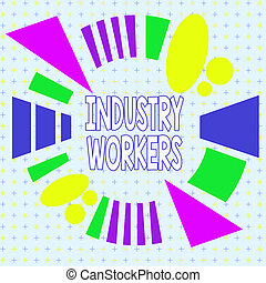 Text sign showing Industry Workers. Conceptual photo one ...