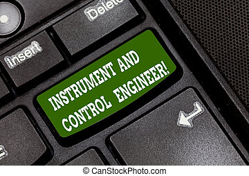 Text sign showing Instrument And Control Engineer. Conceptual photo Automation engineering Industrial equipment Keyboard key Intention to create computer message pressing keypad idea.