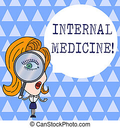 Text sign showing Internal Medicine. Conceptual photo dedicated to the diagnosis and medical treatment of adults Woman Looking Trough Magnifying Glass Big Eye Blank Round Speech Bubble.