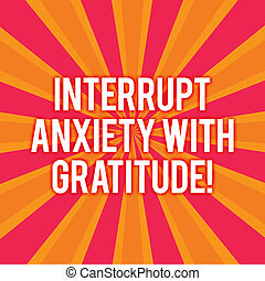 Text sign showing Interrupt Anxiety With Gratitude. Conceptual photo Be thankful and less stressed out Sunburst photo Two Tone Explosion Effect for Announcement Poster Ads.