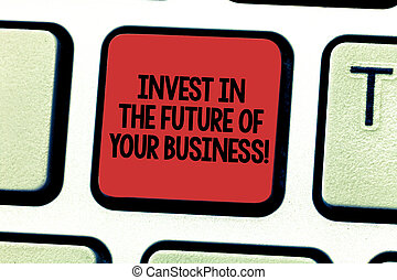 Text sign showing Invest In The Future Of Your Business. Conceptual photo Make investments to improve company Keyboard key Intention to create computer message pressing keypad idea.