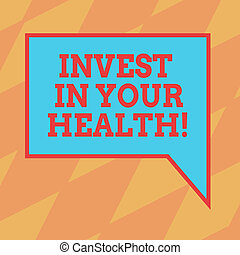 Text sign showing Invest In Your Health. Conceptual photo Spend money in demonstratingal healthcare Preventive Tests Blank Rectangular Color Speech Bubble with Border photo Right Hand.
