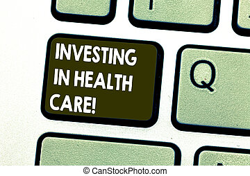 Text sign showing Investing In Health Care. Conceptual photo Make investments in wellbeing medical insurance Keyboard key Intention to create computer message pressing keypad idea.