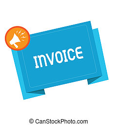 Text sign showing Invoice. Conceptual photo List of goods sent services provided with sums Financial statement