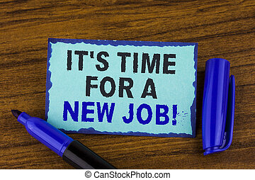 Text sign showing It iS Time For A New Job Motivational Call. Conceptual photo Do not stuck in old work change written on Sticky Note paper on the wooden background Marker next to it.