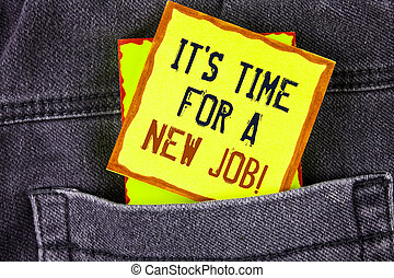 Text sign showing It iS Time For A New Job Motivational Call. Conceptual photo Do not stuck in old work change written on Yellow Sticky Note Paper placed on the Jeans background.