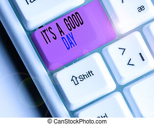 Text sign showing It S A Good Day. Conceptual photo Happy time great vibes perfect to enjoy life beautiful.