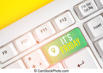 Text sign showing It S Friday. Business photo text Last day of the working week Before Saturday or weekends White pc keyboard with empty note paper above white background key copy space