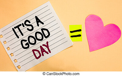 Text sign showing It s is A Good Day. Conceptual photo Happy time great vibes perfect to enjoy life beautiful Transverse white paper with words equal love heart on Peach color base.