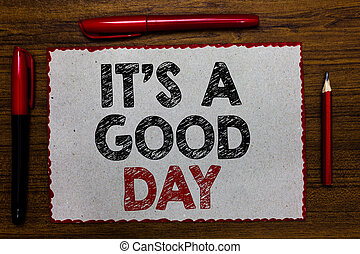 Text sign showing It s is A Good Day. Conceptual photo Happy time great vibes perfect to enjoy life beautiful Red bordered white page centered some texts wooden desk pen pencil.