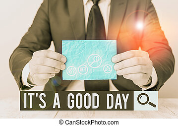 Text sign showing It s is A Good Day. Conceptual photo Happy time great vibes perfect to enjoy life beautiful.