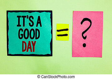 Text sign showing It s is A Good Day. Conceptual photo Happy time great vibes perfect to enjoy life beautiful Black lined written note middle queal pink page black question mark.