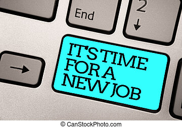 Text sign showing It s is Time For A New Job. Conceptual photo Career changes seeking other work Recruitment Silver grey computer keyboard with blue button black color written text.