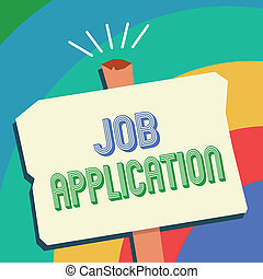Text sign showing Job Application. Conceptual photo The standard business document serves a number of purposes